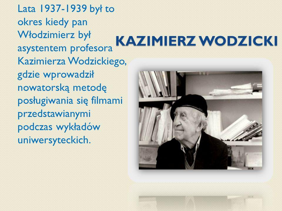 KAZIMIERZ WODZICKI Lata 1937-1939 był to okres kiedy pan Włodzimierz był asystentem profesora Kazimierza Wodzickiego, gdzie wprowadził nowatorską meto