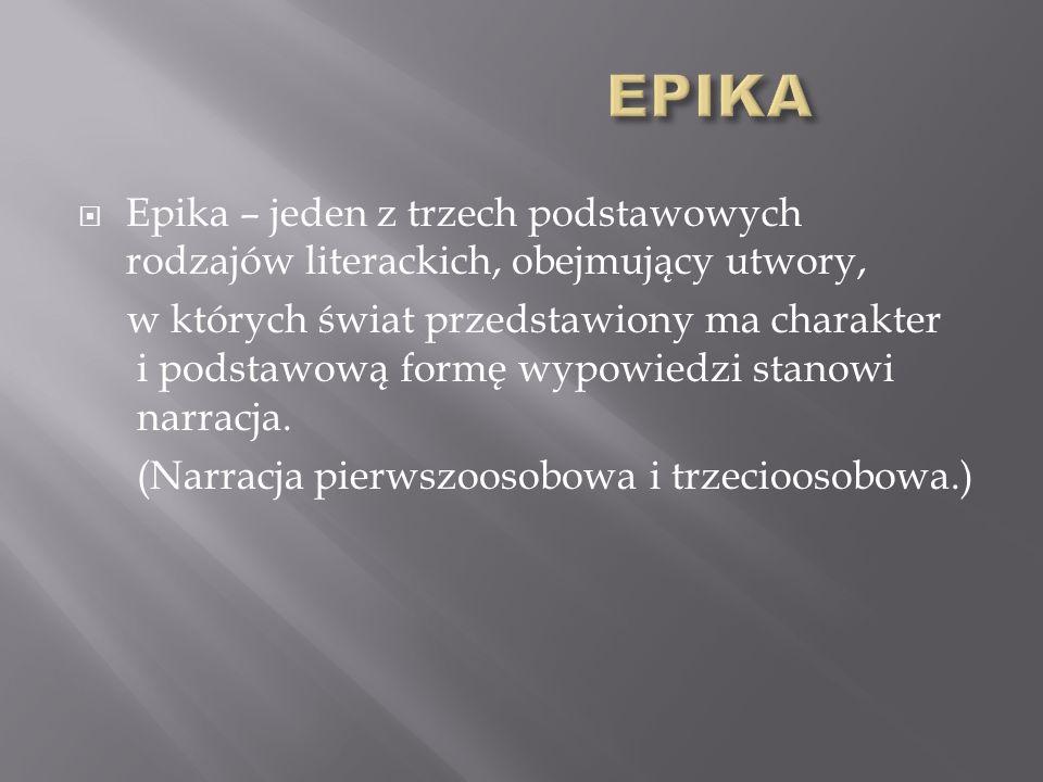 Epika – jeden z trzech podstawowych rodzajów literackich, obejmujący utwory, w których świat przedstawiony ma charakter i podstawową formę wypowiedzi stanowi narracja.