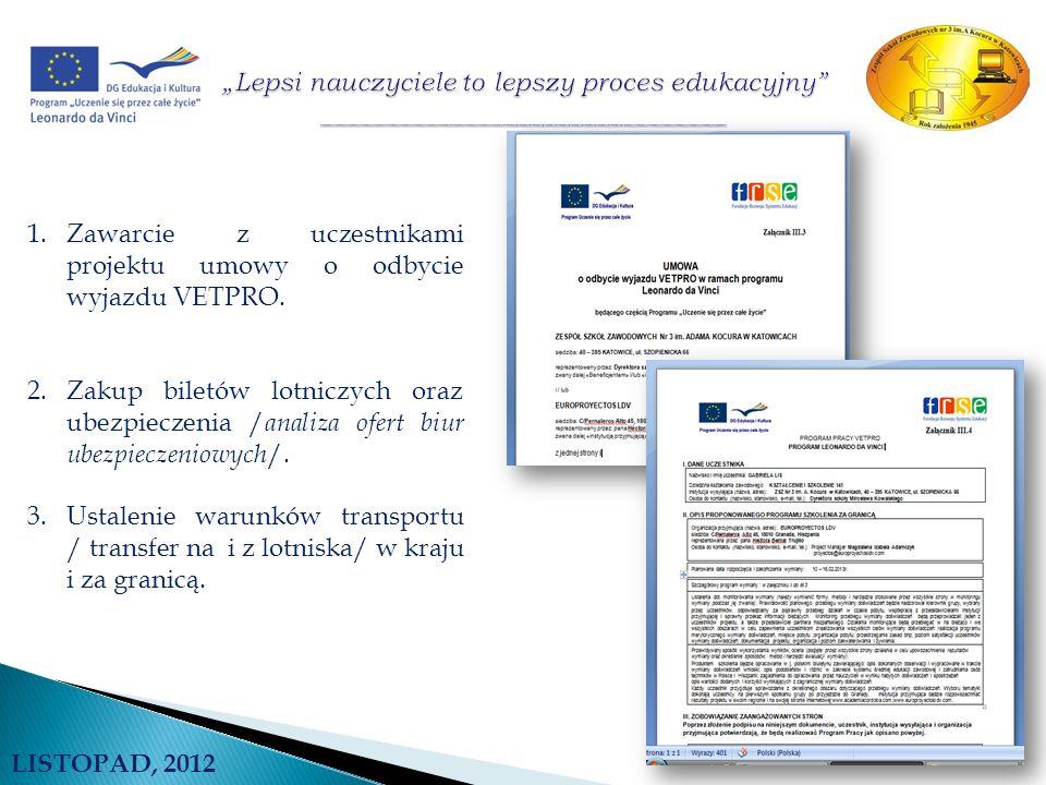 LISTOPAD, 2012 1.Zawarcie z uczestnikami projektu umowy o odbycie wyjazdu VETPRO. 2.Zakup biletów lotniczych oraz ubezpieczenia / analiza ofert biur u