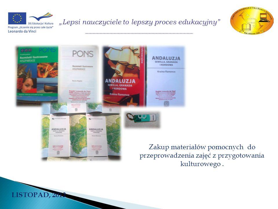LISTOPAD, 2012 Zakup materiałów pomocnych do przeprowadzenia zajęć z przygotowania kulturowego.