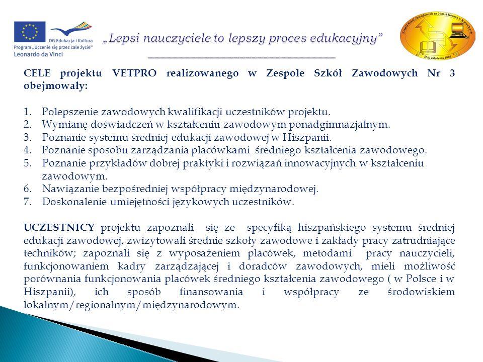 CELE projektu VETPRO realizowanego w Zespole Szkół Zawodowych Nr 3 obejmowały: 1.Polepszenie zawodowych kwalifikacji uczestników projektu. 2.Wymianę d