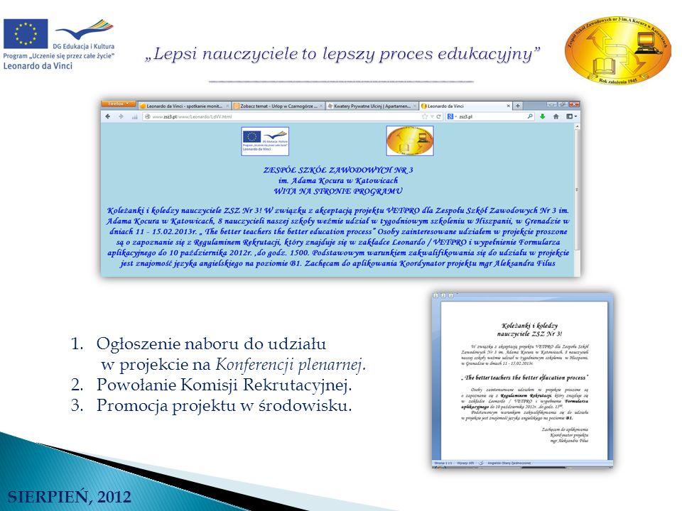 SIERPIEŃ, 2012 1.Ogłoszenie naboru do udziału w projekcie na Konferencji plenarnej. 2.Powołanie Komisji Rekrutacyjnej. 3.Promocja projektu w środowisk