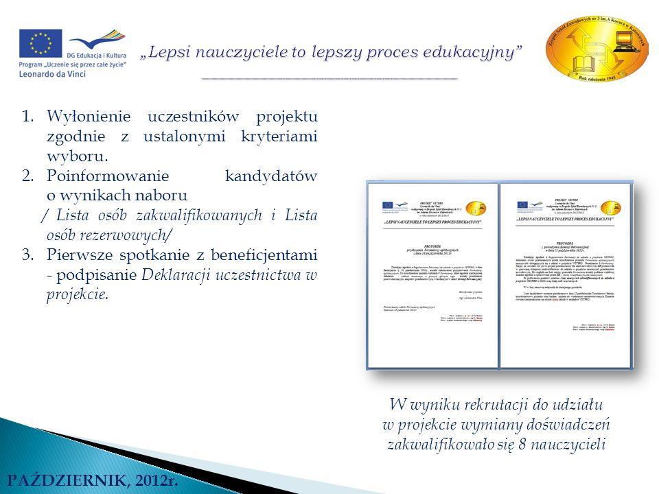 W wyniku rekrutacji do udziału w projekcie wymiany doświadczeń zakwalifikowało się 8 nauczycieli PAŹDZIERNIK, 2012r. 1.Wyłonienie uczestników projektu