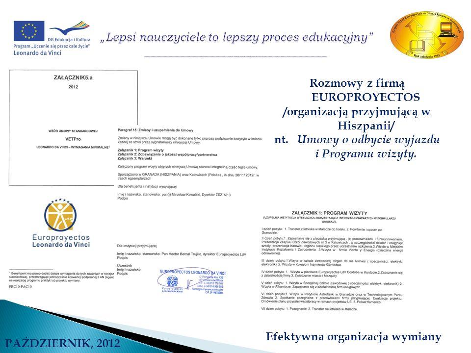 PAŹDZIERNIK, 2012 Rozmowy z firmą EUROPROYECTOS /organizacją przyjmującą w Hiszpanii/ nt. Umowy o odbycie wyjazdu i Programu wizyty. Efektywna organiz