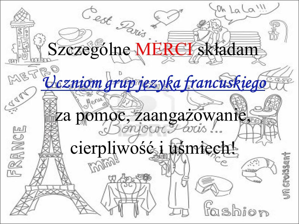 Szczególne MERCI składam Uczniom grup języka francuskiego za pomoc, zaangażowanie, cierpliwość i uśmiech!