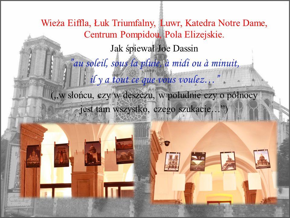 Wieża Eiffla, Łuk Triumfalny, Luwr, Katedra Notre Dame, Centrum Pompidou, Pola Elizejskie. Jak śpiewał Joe Dassin au soleil, sous la pluie, à midi ou