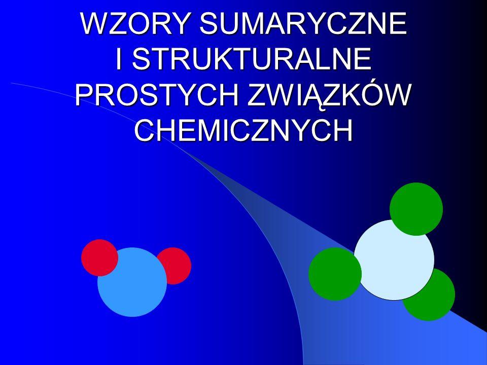 WZORY SUMARYCZNE I STRUKTURALNE PROSTYCH ZWIĄZKÓW CHEMICZNYCH