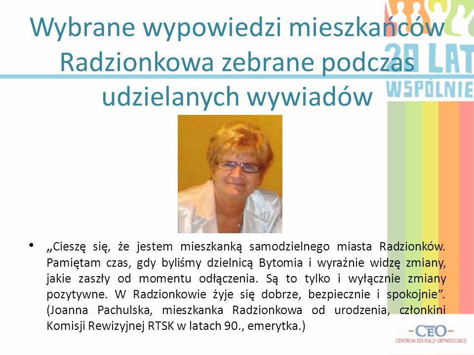 Wybrane wypowiedzi mieszkańców Radzionkowa zebrane podczas udzielanych wywiadów Cieszę się, że jestem mieszkanką samodzielnego miasta Radzionków. Pami