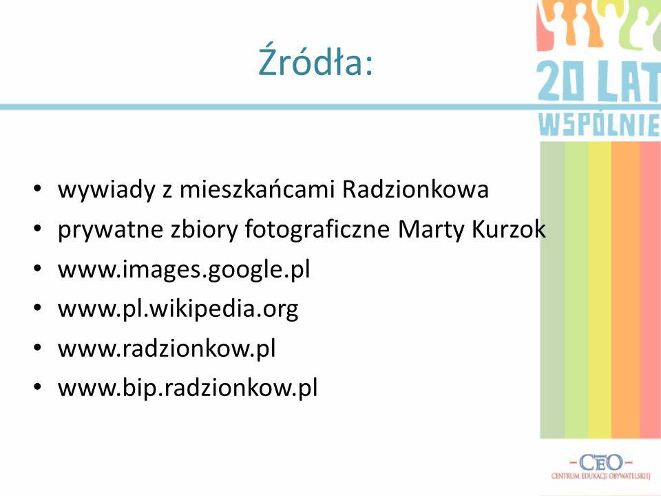Źródła: wywiady z mieszkańcami Radzionkowa prywatne zbiory fotograficzne Marty Kurzok www.images.google.pl www.pl.wikipedia.org www.radzionkow.pl www.