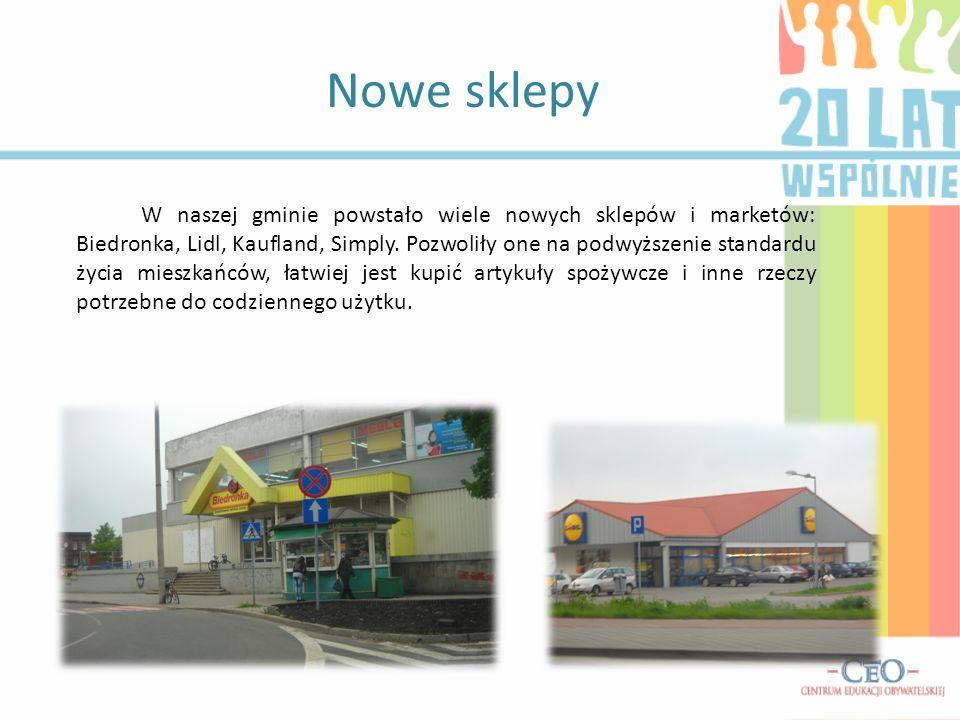 Nowe sklepy W naszej gminie powstało wiele nowych sklepów i marketów: Biedronka, Lidl, Kaufland, Simply. Pozwoliły one na podwyższenie standardu życia