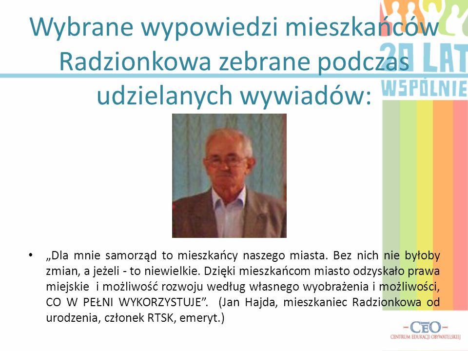 Wybrane wypowiedzi mieszkańców Radzionkowa zebrane podczas udzielanych wywiadów: Dla mnie samorząd to mieszkańcy naszego miasta. Bez nich nie byłoby z