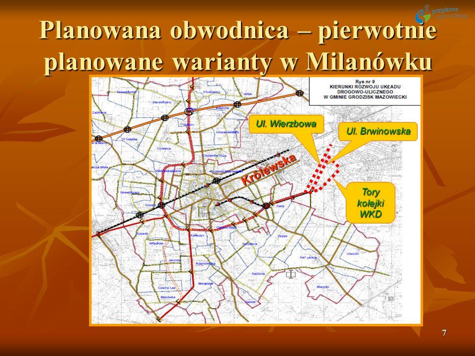 7 Królewska Planowana obwodnica – pierwotnie planowane warianty w Milanówku Tory kolejki WKD Ul. Brwinowska Ul.Wierzbowa Ul. Wierzbowa