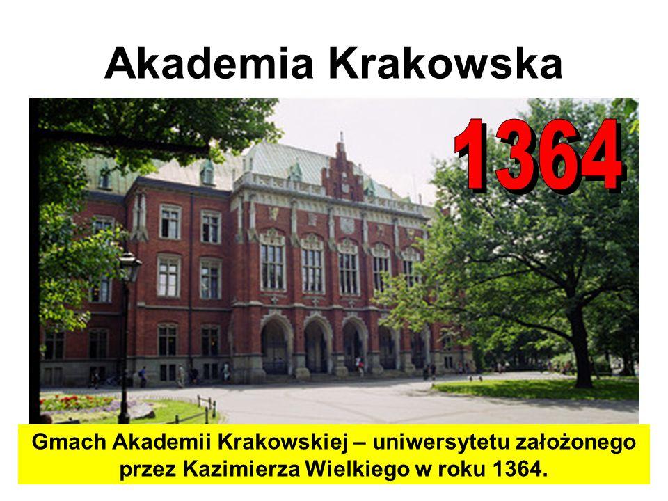 Akademia Krakowska Gmach Akademii Krakowskiej – uniwersytetu założonego przez Kazimierza Wielkiego w roku 1364.