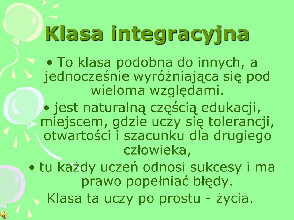 Praca w klasie integracyjnej -uczniowie pełnosprawni W klasie integracyjnej uczniowie pełnosprawni wymagają: indywidualizacji pracy dydaktycznej, a zw