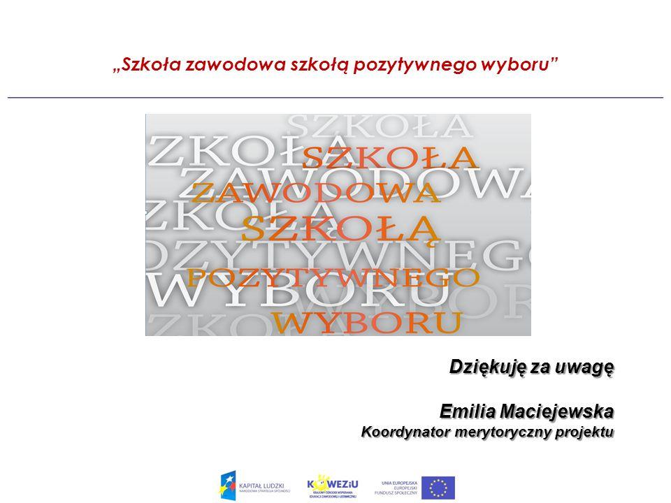 Szkoła zawodowa szkołą pozytywnego wyboru Dziękuję za uwagę Emilia Maciejewska Koordynator merytoryczny projektu