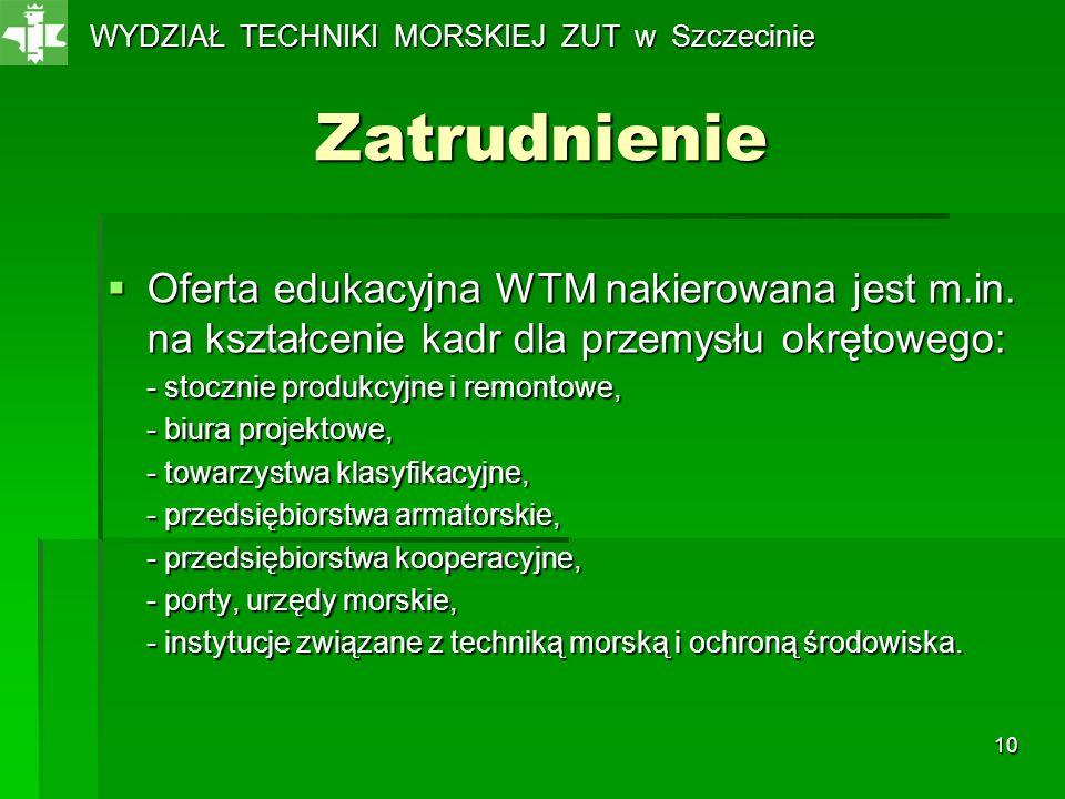 10 Zatrudnienie Oferta edukacyjna WTM nakierowana jest m.in. na kształcenie kadr dla przemysłu okrętowego: Oferta edukacyjna WTM nakierowana jest m.in