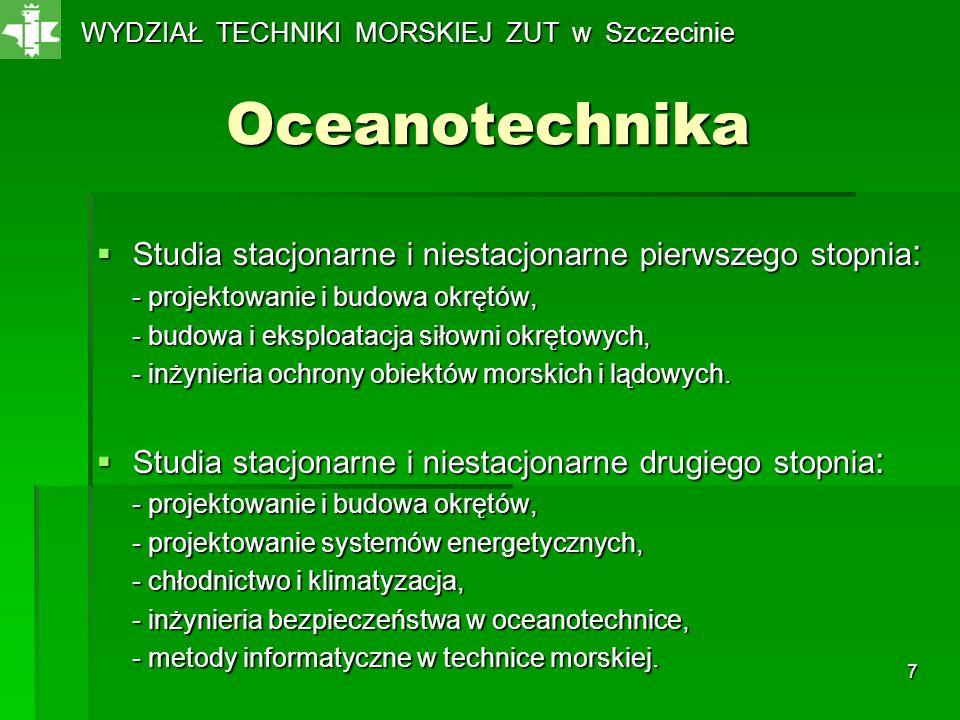 7 Oceanotechnika Studia stacjonarne i niestacjonarne pierwszego stopnia : Studia stacjonarne i niestacjonarne pierwszego stopnia : - projektowanie i b