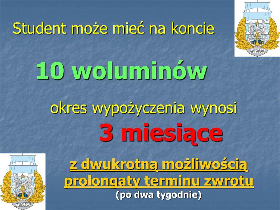 Student może mieć na koncie okres wypożyczenia wynosi 3 miesiące 10 woluminów z dwukrotną możliwością prolongaty terminu zwrotu (po dwa tygodnie)