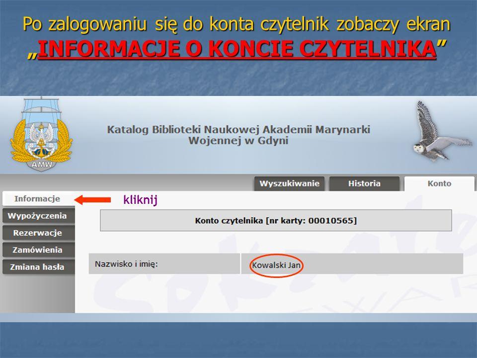 Po zalogowaniu się do konta czytelnik zobaczy ekranINFORMACJE O KONCIE CZYTELNIKA kliknij
