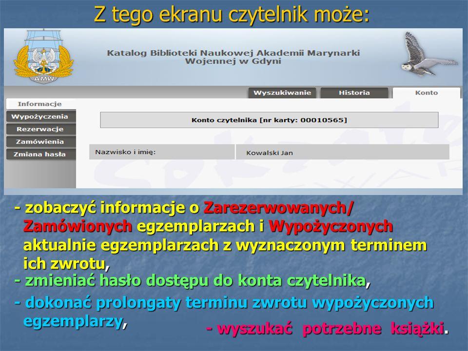 Z tego ekranu czytelnik może: - dokonać prolongaty terminu zwrotu wypożyczonych egzemplarzy, - zmieniać hasło dostępu do konta czytelnika, - zobaczyć