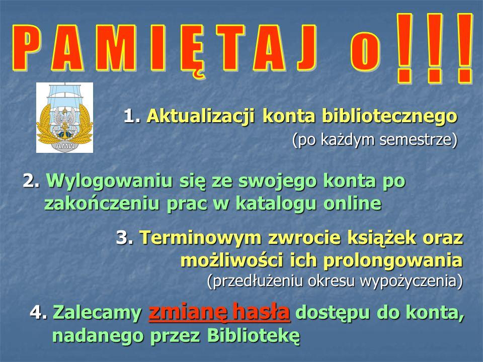 1. Aktualizacji konta bibliotecznego (po każdym semestrze) 2. Wylogowaniu się ze swojego konta po zakończeniu prac w katalogu online 3. Terminowym zwr