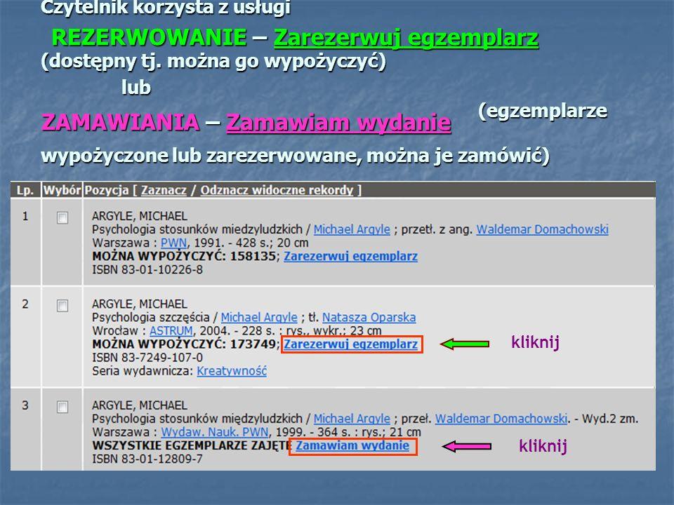 Czytelnik korzysta z usługi (dostępny tj. można go wypożyczyć) lub (egzemplarze wypożyczone lub zarezerwowane, można je zamówić) kliknij REZERWOWANIE