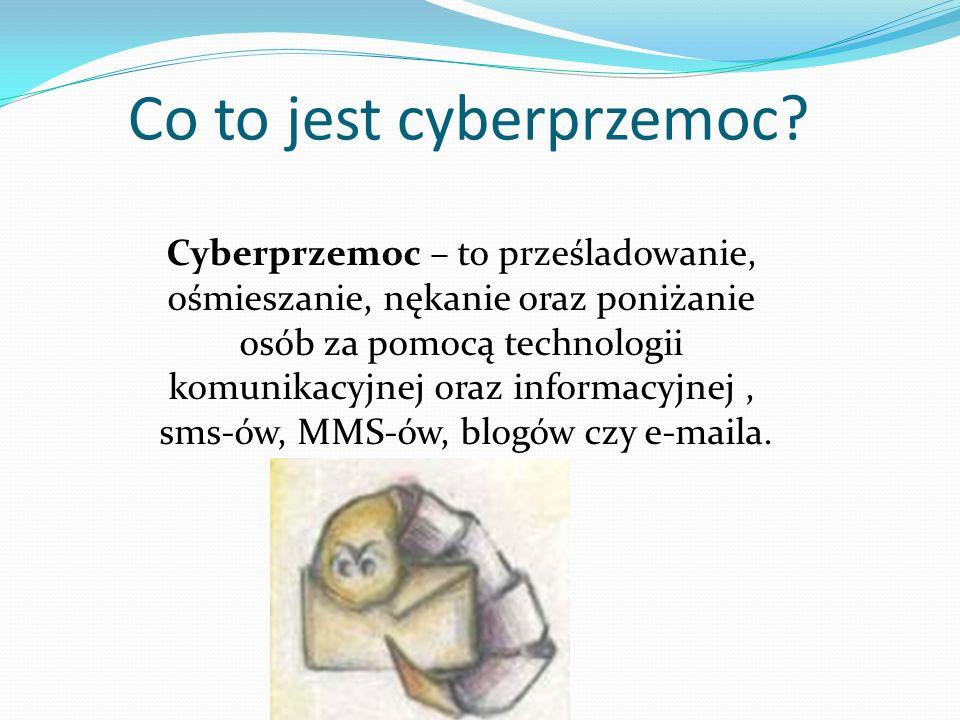 Co to jest cyberprzemoc? Cyberprzemoc – to prześladowanie, ośmieszanie, nękanie oraz poniżanie osób za pomocą technologii komunikacyjnej oraz informac