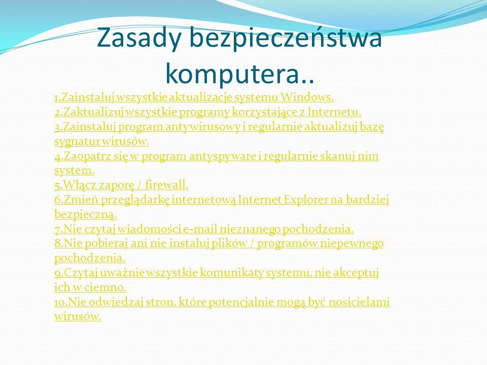 Zasady bezpieczeństwa komputera.. 1.Zainstaluj wszystkie aktualizacje systemu Windows. 2.Zaktualizuj wszystkie programy korzystające z Internetu. 3.Za