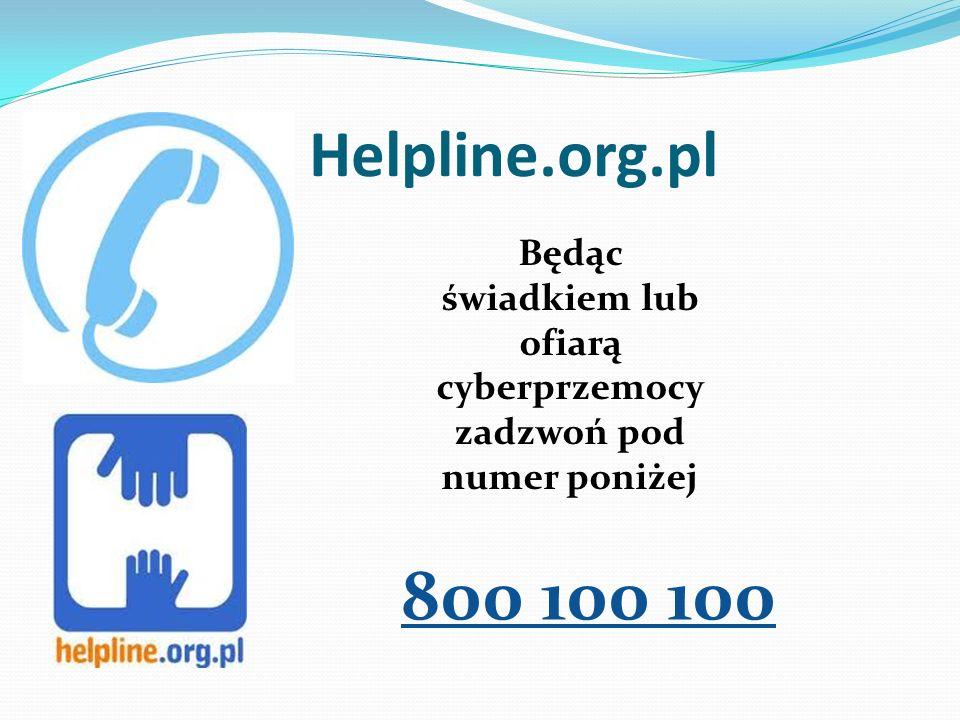 Helpline.org.pl Będąc świadkiem lub ofiarą cyberprzemocy zadzwoń pod numer poniżej 800 100 100
