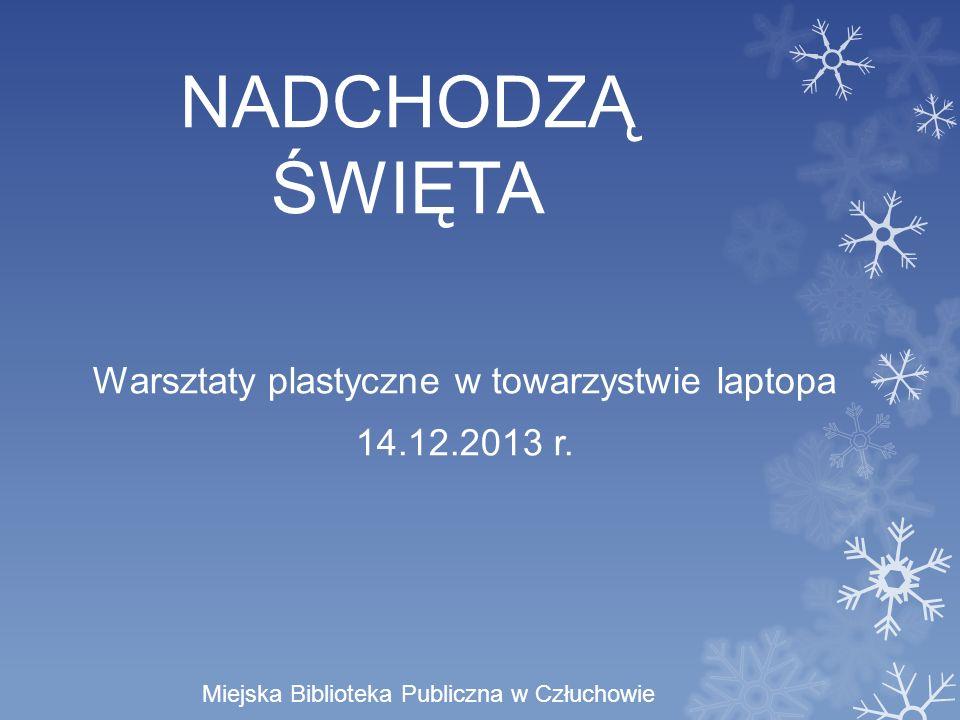 NADCHODZĄ ŚWIĘTA Warsztaty plastyczne w towarzystwie laptopa 14.12.2013 r.