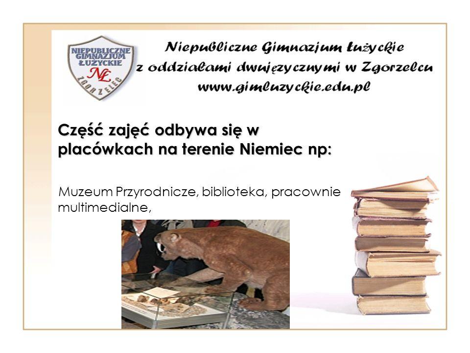 Część zajęć odbywa się w placówkach na terenie Niemiec np: Muzeum Przyrodnicze, biblioteka, pracownie multimedialne,