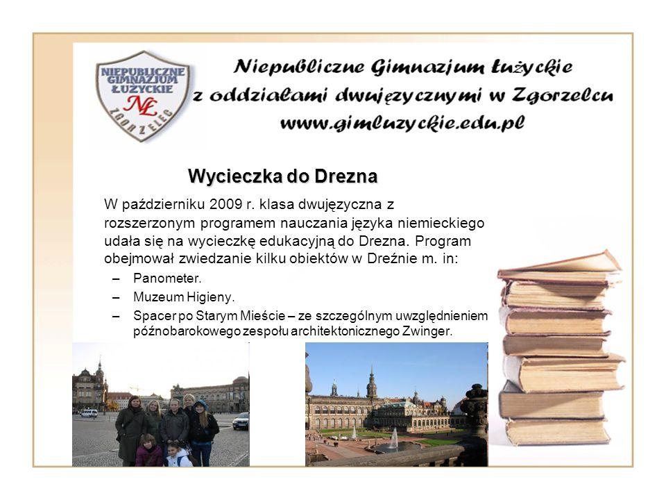 Wycieczka do Drezna W październiku 2009 r. klasa dwujęzyczna z rozszerzonym programem nauczania języka niemieckiego udała się na wycieczkę edukacyjną