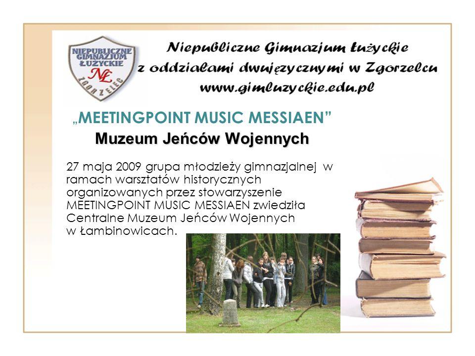 MEETINGPOINT MUSIC MESSIAEN Muzeum Jeńców Wojennych 27 maja 2009 grupa młodzieży gimnazjalnej w ramach warsztatów historycznych organizowanych przez s