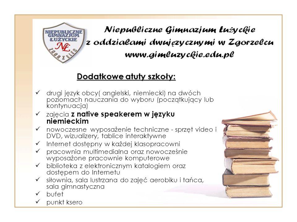 Dodatkowe atuty szkoły: drugi język obcy( angielski, niemiecki) na dwóch poziomach nauczania do wyboru (początkujący lub kontynuacja) zajęcia z native