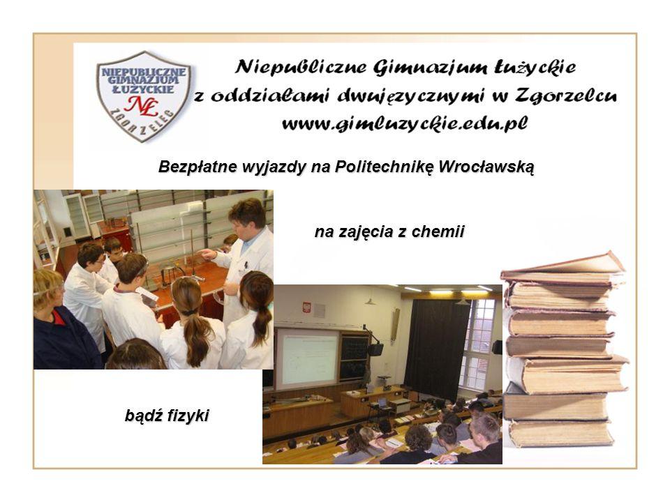 Bezpłatne wyjazdy na Politechnikę Wrocławską Bezpłatne wyjazdy na Politechnikę Wrocławską. na zajęcia z chemii bądź fizyki