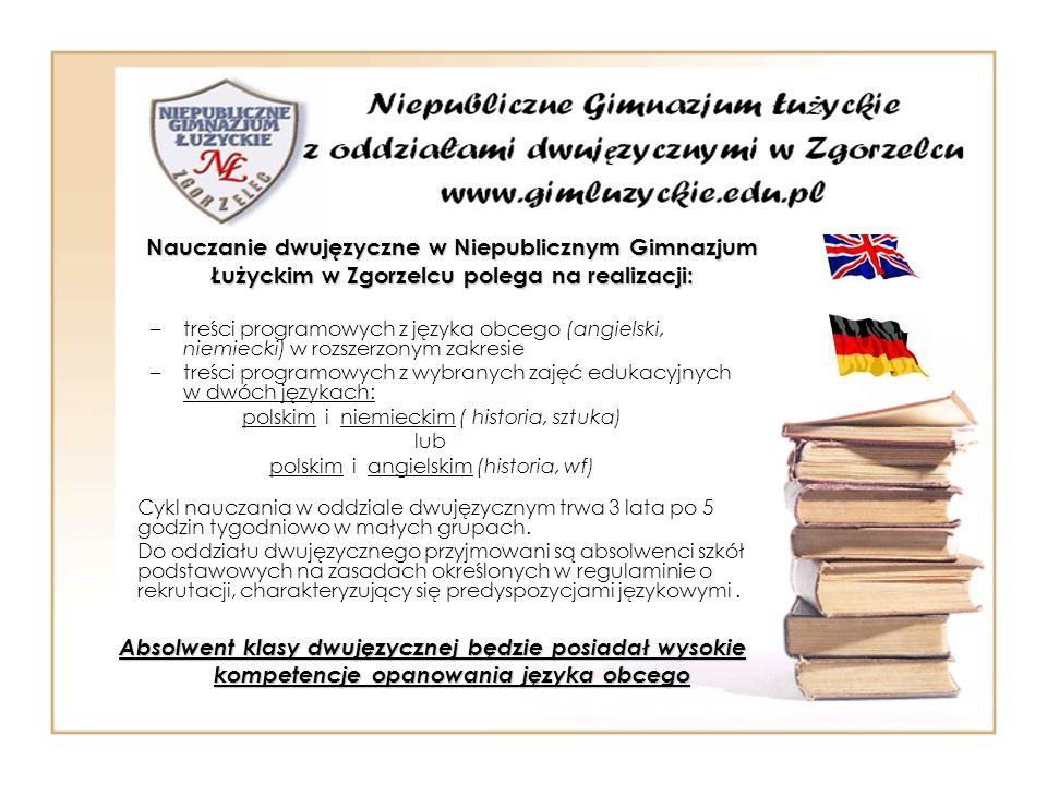 Nauczanie dwujęzyczne w Niepublicznym Gimnazjum Łużyckim w Zgorzelcu polega na realizacji: –treści programowych z języka obcego (angielski, niemiecki)