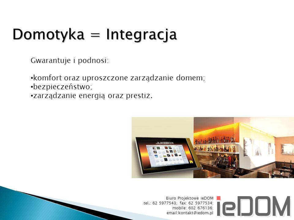Biuro Projektowe ieDOM tel.: 62 5977543; fax: 62 5977534; mobile: 602 676136; email:kontakt@iedom.pl Domotyka = Integracja Gwarantuje i podnosi: komfort oraz uproszczone zarządzanie domem; bezpieczeństwo; zarządzanie energią oraz prestiż.