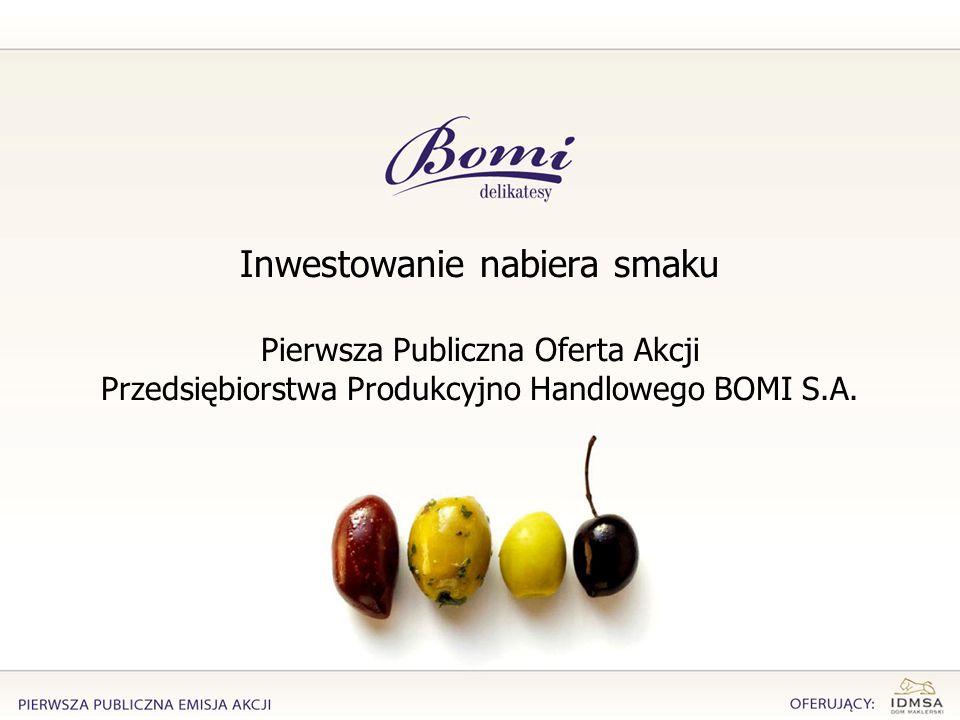 Inwestowanie nabiera smaku Pierwsza Publiczna Oferta Akcji Przedsiębiorstwa Produkcyjno Handlowego BOMI S.A.