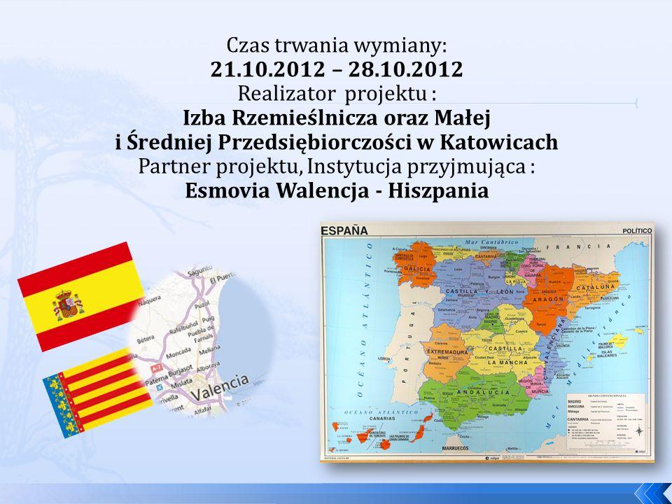 Czas trwania wymiany: 21.10.2012 – 28.10.2012 Realizator projektu : Izba Rzemieślnicza oraz Małej i Średniej Przedsiębiorczości w Katowicach Partner p