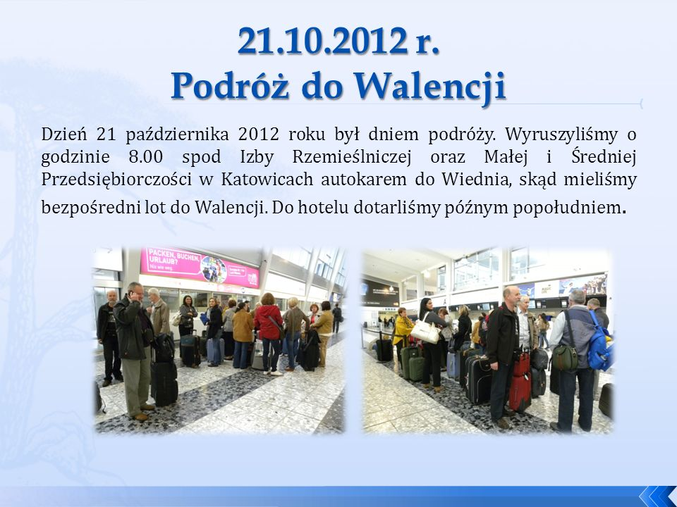 Dzień 21 października 2012 roku był dniem podróży. Wyruszyliśmy o godzinie 8.00 spod Izby Rzemieślniczej oraz Małej i Średniej Przedsiębiorczości w Ka
