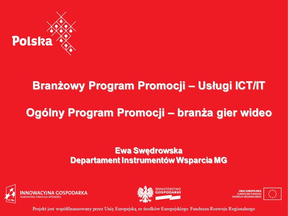 Branżowy program promocji -usługi ICT/IT Ogólny program promocji – branża gier wideo Ilość środków i zainteresowanie firm Branżowy program promocji – usługi ICT/IT Ilość środków przeznaczonych dla firm w ramach poddziałania 6.5.2 POiG – 7.300.000 PLN ( aktualnie pozostało do wykorzystania – 4.520.000 PLN) Ilość firm, które złożyły wnioski-18 Ogólny program promocji – branża gier wideo Ilość firm, które złożyły wnioski: - 20