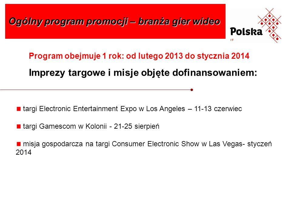 Program obejmuje 1 rok: od lutego 2013 do stycznia 2014 Imprezy targowe i misje objęte dofinansowaniem: Ogólny program promocji – branża gier wideo ta