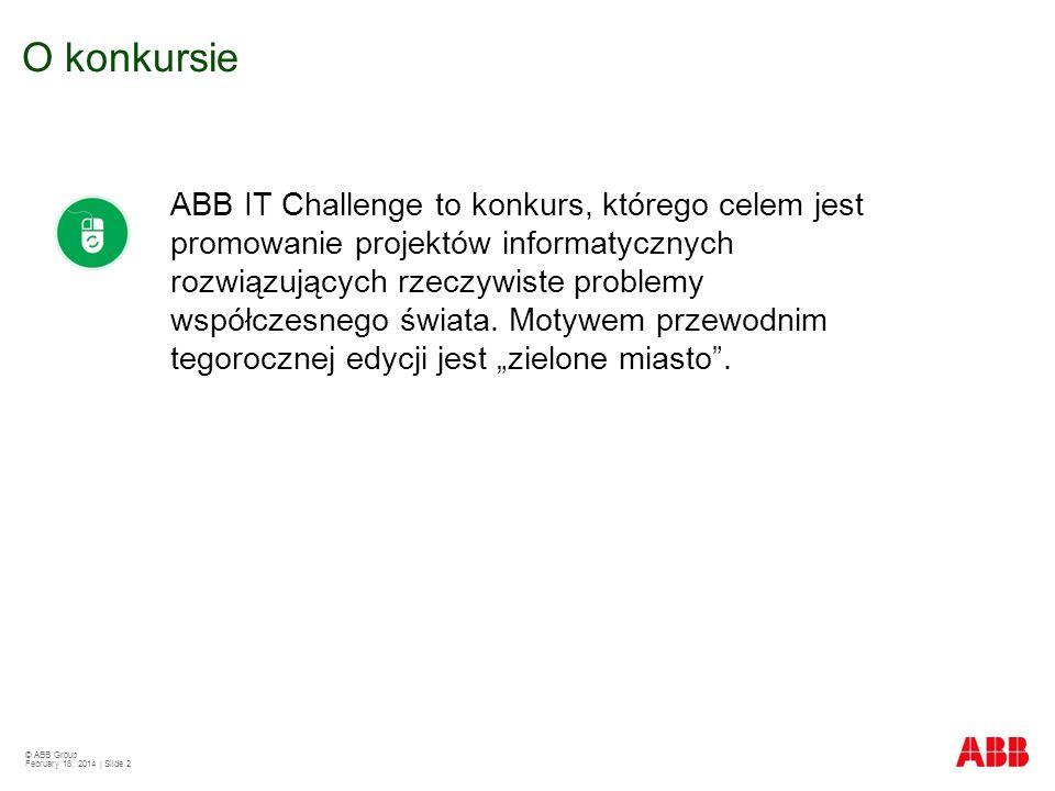 © ABB Group February 18, 2014 | Slide 2 ABB IT Challenge to konkurs, którego celem jest promowanie projektów informatycznych rozwiązujących rzeczywist