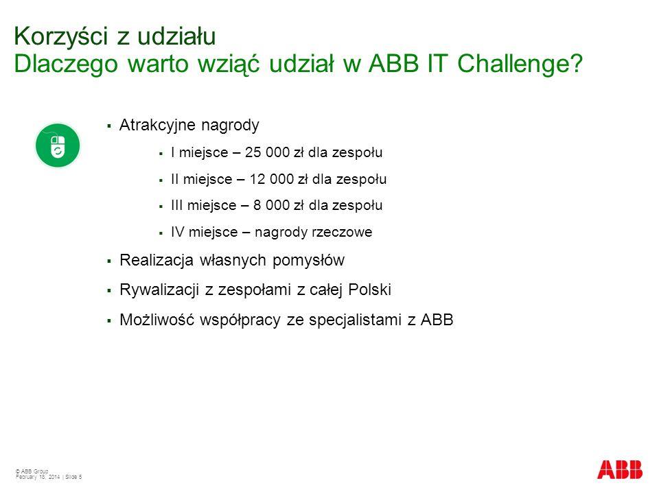 © ABB Group February 18, 2014 | Slide 5 Atrakcyjne nagrody I miejsce – 25 000 zł dla zespołu II miejsce – 12 000 zł dla zespołu III miejsce – 8 000 zł