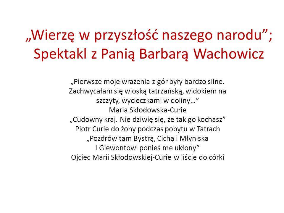 14 października 2011 roku w siedzibie Urzędu Miasta w Zakopanem odbył się blisko trzygodzinny spektakl ze wspaniałą krasomówczynią w roli głównej Barbarą Wachowicz.