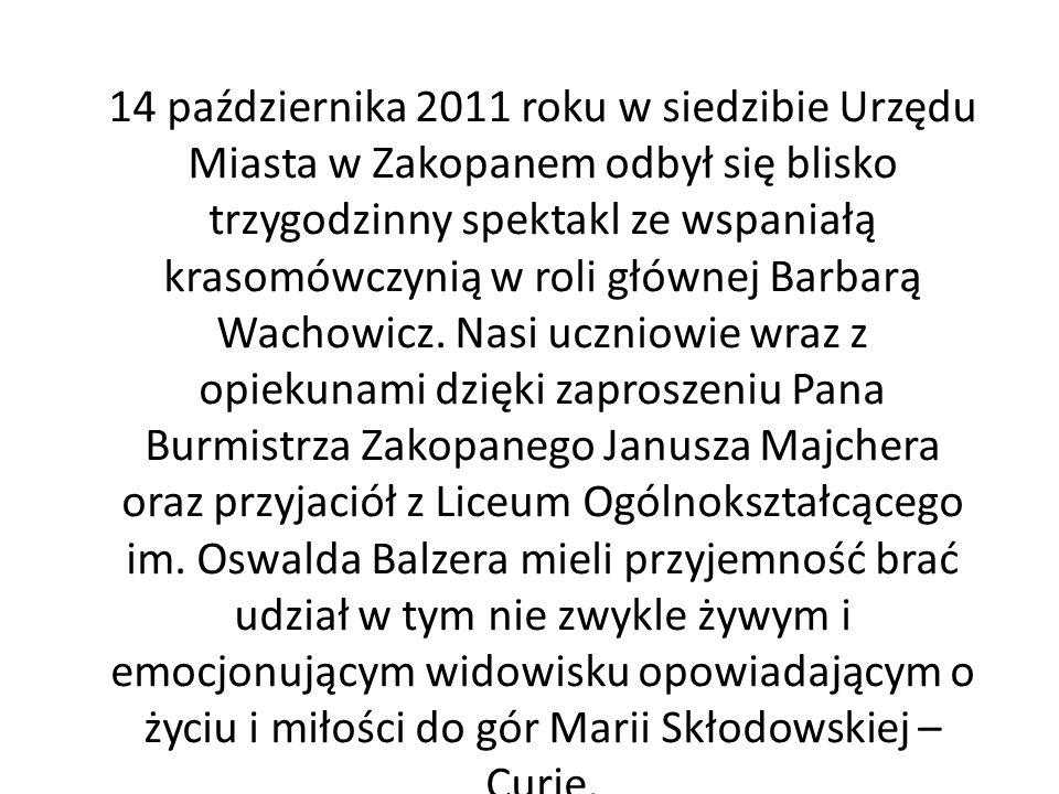 14 października 2011 roku w siedzibie Urzędu Miasta w Zakopanem odbył się blisko trzygodzinny spektakl ze wspaniałą krasomówczynią w roli głównej Barb