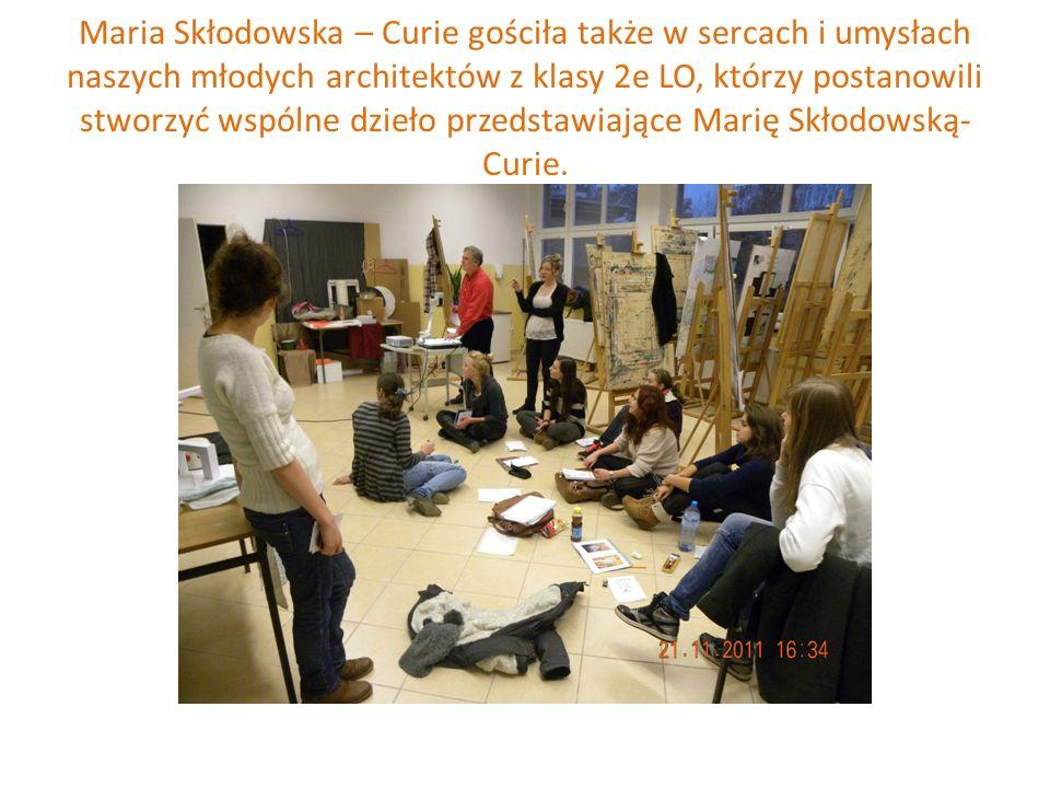 Maria Skłodowska – Curie gościła także w sercach i umysłach naszych młodych architektów z klasy 2e LO, którzy postanowili stworzyć wspólne dzieło prze