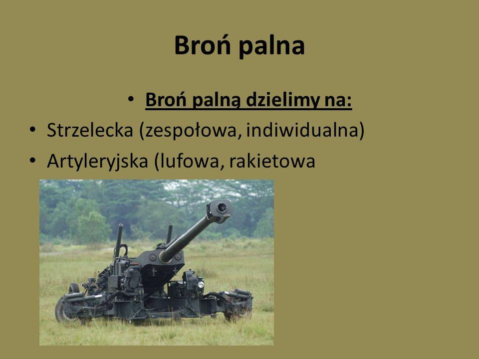 Broń palna Broń palną dzielimy na: Strzelecka (zespołowa, indiwidualna) Artyleryjska (lufowa, rakietowa