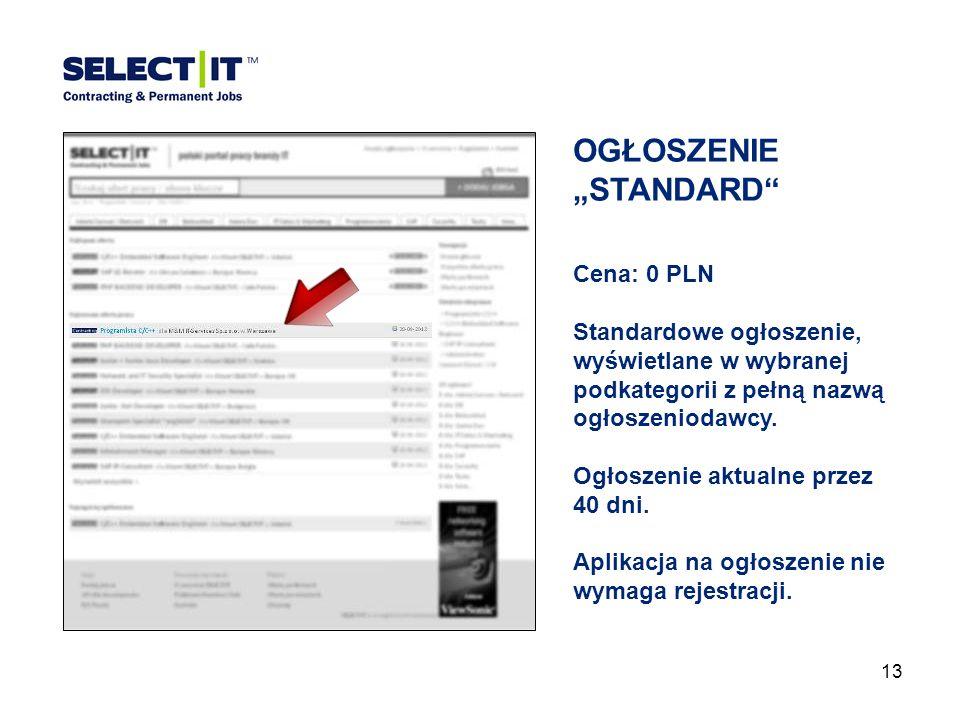 13 OGŁOSZENIESTANDARD Cena: 0 PLN Standardowe ogłoszenie, wyświetlane w wybranej podkategorii z pełną nazwą ogłoszeniodawcy.