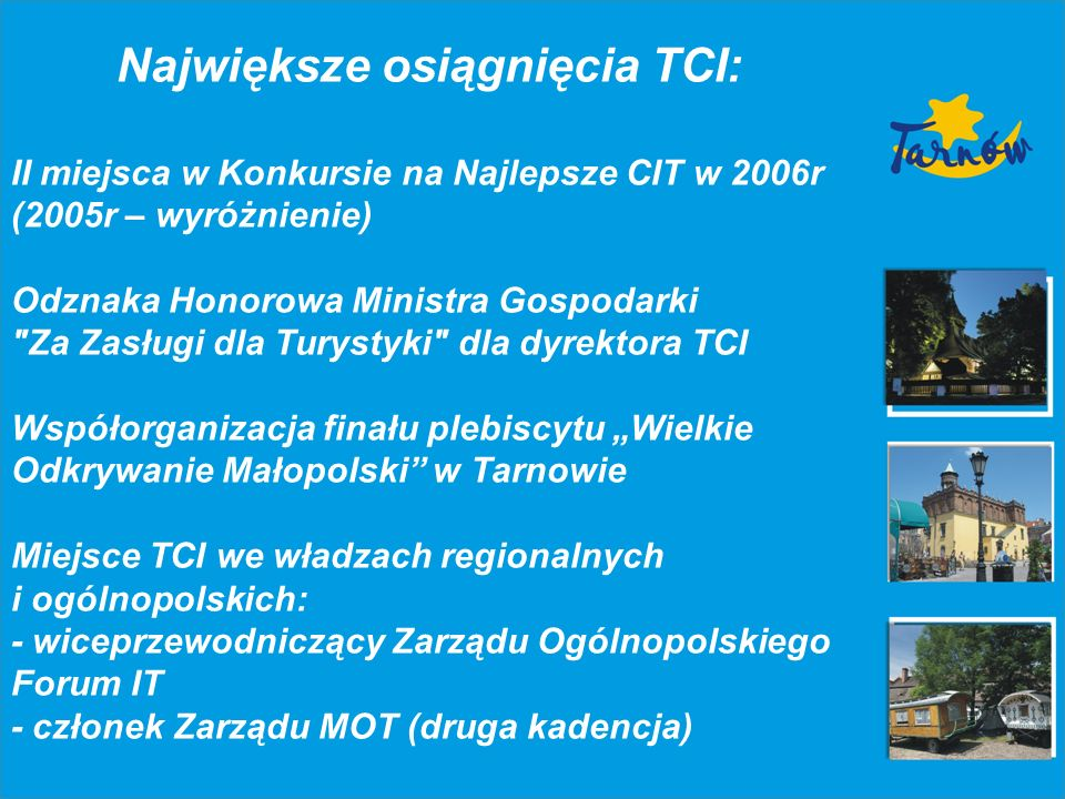 Bieżące zadania związane z obsługą turystów: Obsługa turystów (osobiście w punkcie IT na Rynku jak również w wakacje w budce przy dworcach PKP/PKS, telefonicznie, fax, e-mail, na bieżąco również uzupełnianie materiałów na stacjach paliw w regionie w hotelach, w punktach IT w regionie i w Krakowie) Aktualizacja portalu turystycznego www.it.tarnow.pl (wersje językowe: pol., ang., niem., franc.